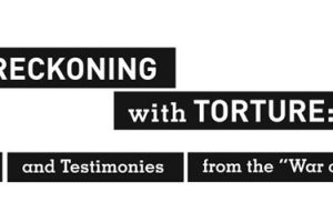 "Reckoning with Torture: Memos and Testimonies from the ""War on Terror"""