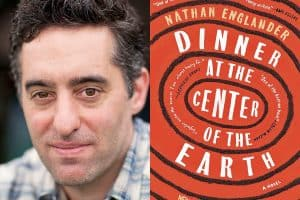 Nathan Englander headshot and cover of Dinner at the Center of the Earth