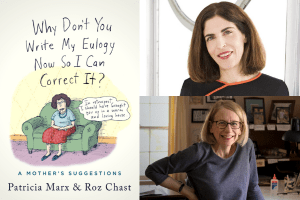 headshots of Patricia Marx and Roz Chast and cover of Why Don't You Write My Eulogy Now So I Can Correct It?