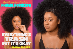 Phoebe Robinson headshot and Everything's Trash, But It's Okay