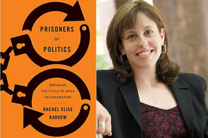 Rachel Elise Barkow headshot and cover of Prisoners of Politics