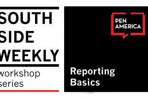 South Side Weekly Workshop Series: Reporting Basics
