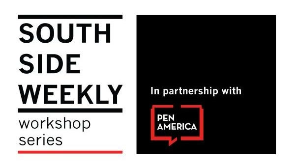 South Side Weekly workshop series, in partnership with PEN America