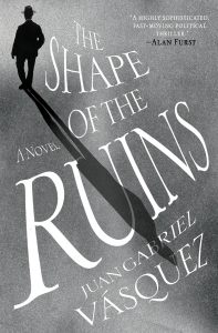 cover for The Shape of the Ruins by Juan Gabriel Vásquez