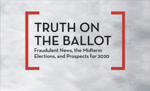 PEN America's report, Truth on the Ballot: Fraudulent News, the Midterm Elections, and Prospects for 2020