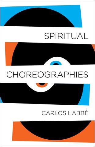 Spiritual Choreographies by Carlos Labbe