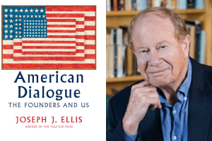 Joseph J. Ellis headshot and cover of American Dialogue: The Founders and Us