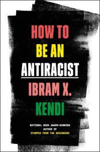 How To Be An Antiracist by Ibram X Kendi
