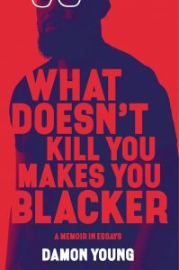 What Doesnt Kill You Makes You Blacker by Damon Young