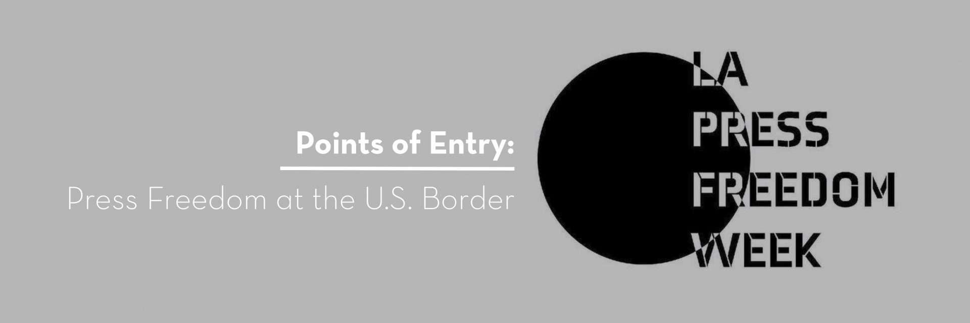 Points of Entry: LA Press Freedom Week