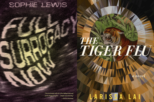book covers of Full Surrogacy Now by Sophie Lewis and The Tiger Flu by Larissa Lai