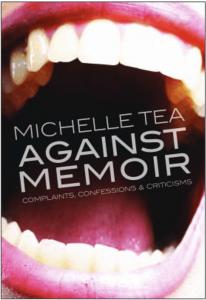 Michelle Tea - Against Memoir