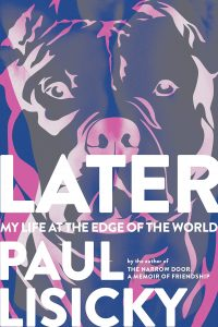 Paul Lisicky - Later: My Life at the Edge of the World
