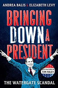 Andrea Balis and Elizabeth Levy - Bringing Down A President: The Watergate Scandal