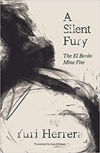 Yuri Herrera - A Silent Fury: The El Bordo Mine Fire