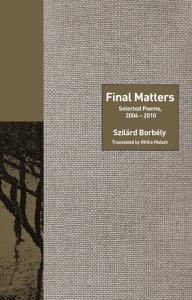 Szilárd Borbély - Final Matters: Selected Poems, 2004-2010
