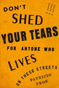 Patricio Pron - Don't Shed Your Tears for Anyone Who Lives on These Streets
