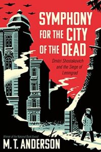 M.T. Anderson - Symphony for the City of the Dead: Dmitri Shostakovich and the Siege of Leningrad