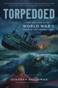"Deborah Heiligman - Torpedoed: The True Story of the World War II Sinking of ""The Children's Ship"""