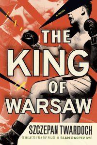 Szczepan Twardoch - The King of Warsaw