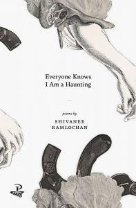 Shivanee Ramlochan - Everyone Knows I Am A Haunting