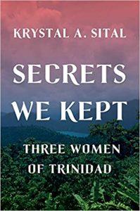 Krystal Sital - Secrets We Kept: Three Women of Trinidad