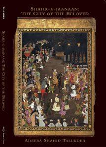 Adeeba Shahid Talukder - Shahr-e-jaanaan: The City of the Beloved