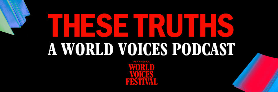 These Truths: A World Voices Podcast