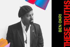 These Truths: Ben Okri's The Freedom Artist with Anderson Tepper