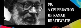 90: A Celebration of Kamau Brathwaite