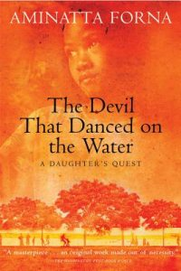 Aminatta Forna - The Devil That Danced on the Water: A Daughter's Quest