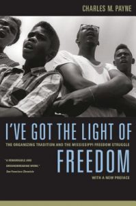 Charles M. Payne - I've Got The Light of Freedom: The Organizing Tradition and the Mississippi Freedom Struggle