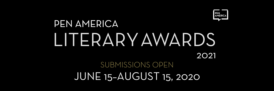 PEN America Literary Awards 2021. Submissions Open: June 15–August 15, 2020