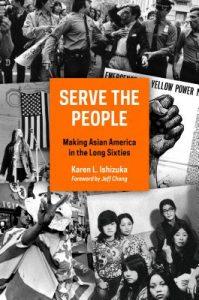 Karen Ishizuka - Serve the People: Making Asian America in the Long Sixties