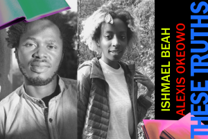 These Truths: Navigating Truths with Ishmael Beah and Alexis Okeowo