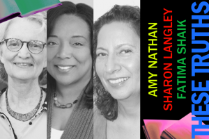 These Truths: Round and Round Together with Fatima Shaik, Amy Nathan, and Sharon Langley
