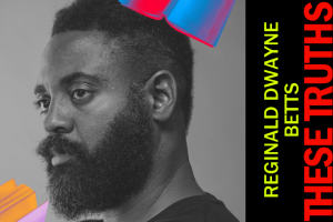 These Truths: Prison & Justice Writing with Reginald Dwayne Betts