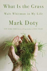 Mark Doty - What Is the Grass: Walt Whitman in My Life