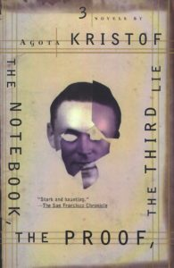 Agota Kristof - The Notebook, the Proof, the Third Lie: Three Novels