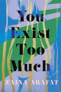 Zaina Arafat - You Exist Too Much