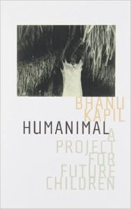 Bhanu Kapil - Humanimal: A Project for Future Children