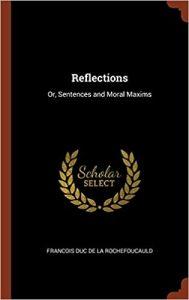 Francois Duc de la Rochefoucauld - Reflections: Or, Sentences and Moral Maxims