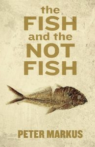 Peter Markus - The Fish and the Not Fish