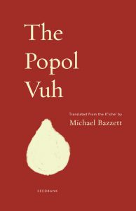 The Popol Vuh, Translated from K'iche' by Michael Bazzett