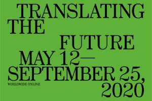 "Text on a green background that reads: ""Translating the Future, May 12—September 25, 2020. Worldwide Online"""