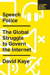 David Kaye - Speech Police: The Global Struggle to Govern the Internet