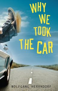 Why We Took the Car, Translated from the German by Tim Mohr