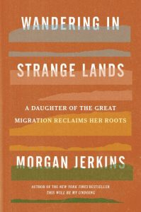 Morgan Jerkins - Wandering in Strange Lands: A Daughter of the Great Migration Reclaims Her Roots