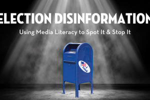 Election Disinformation: Using Media Literacy to Spot it and Stop it