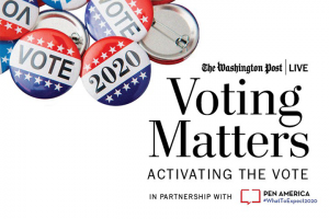 """Vote"" and ""2020"" buttons with The Washington Post Live logo, the text ""Voting Matters: Activating the Vote,"" and ""in Partnership with PEN America #WhatToExpect2020"""